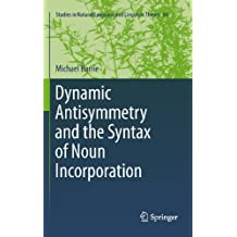 Dynamic Antisymmetry and the Syntax of Noun Incorporation: 84 (Studies in Natural Language and Linguistic Theory)