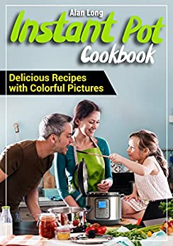Instant Pot Cookbook: Easy and Healthy Recipes for Your Electric Pressure Cooker. Simple And Quality Guide For Beginners And Advanced. (English Edition) par [Long, Alan]