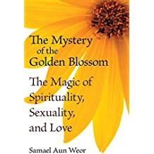 The Mystery of the Golden Blossom: The Magic of Spirituality, Sexuality, and Love by Samael Aun Weor (2010-03-01)