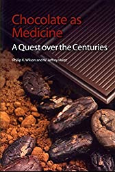 [(Chocolate as Medicine : A Quest Over the Centuries)] [By (author) Philip K. Wilson ] published on (October, 2012)