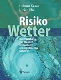 Risiko Wetter: Die Entstehung von Stürmen und anderen atmosphärischen Gefahren - Helmut Kraus, Ulrich Ebel