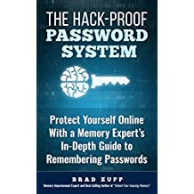 The Hack-Proof Password System: Protect Yourself Online With a Memory Expert's In-Depth Guide to Remembering Passwords (English Edition)