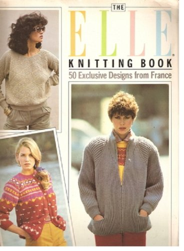 Elle Knitting Book: 50 Exclusive Designs from France