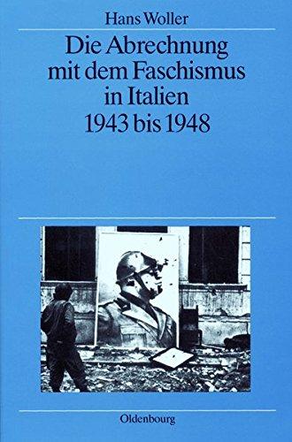 Die Abrechnung mit dem Faschismus in Italien 1943 bis 1948 (Quellen und Darstellungen zur Zeitgeschichte, Band 38)