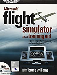 Microsoft?? Flight Simulator as a Training Aid: a guide for pilots, instructors, and virtual aviators by Bruce Williams (2013-06-20)