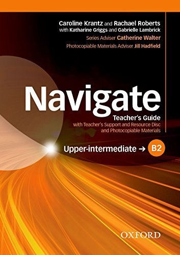 Navigate: B2 Upper-Intermediate: Teacher's Guide with Teacher's Support and Resource Disc: Your Direct Route to English Success by Caroline Krantz (2016-02-25)