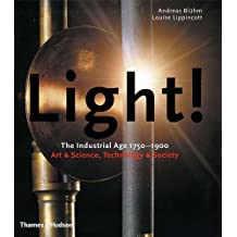 Light!: The Industrial Age 1750-1900, Art and Science, Technology and Society: Revolution in Art, Science and Technology, 1750-1900