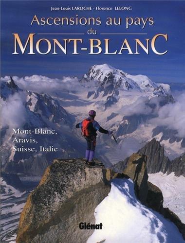 Ascensions au pays du Mont-Blanc. Mont-Blanc, Aravis, Suisse, Italie par Jean-Louis Laroche