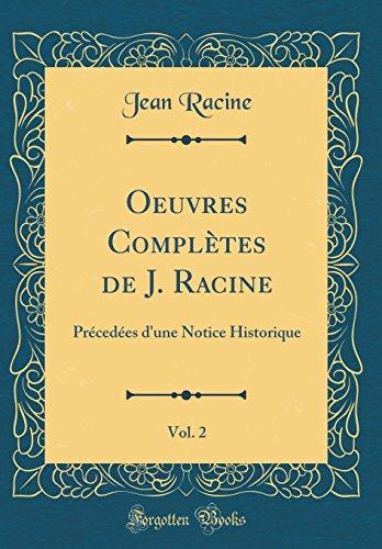 Oeuvres Complètes de J. Racine, Vol. 2: Précedées d'une Notice Historique (Classic Reprint)