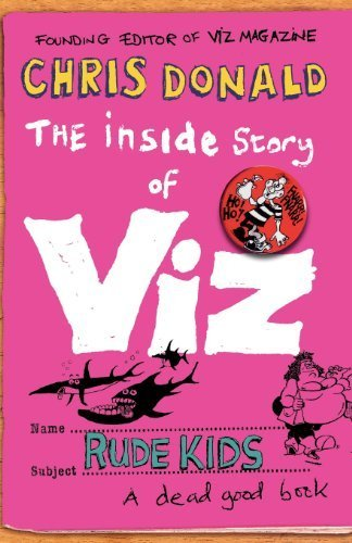 Inside Story of Viz Rude Kids by Donald, Chris (2009) Paperback