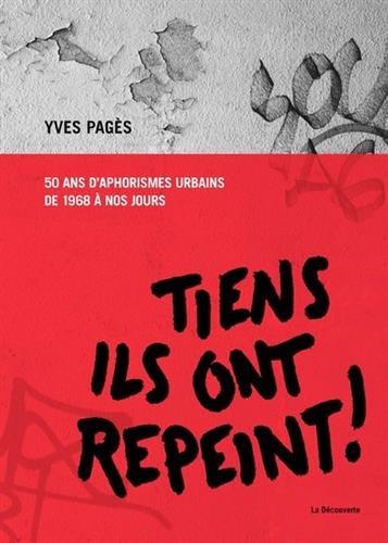 Tiens ils ont repeint ! : 50 ans d'aphorismes urbains de 1968 à nos jours