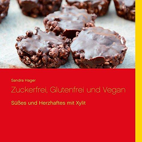 Preisvergleich Produktbild Zuckerfrei, Glutenfrei und Vegan: Süßes und Herzhaftes mit Xylit