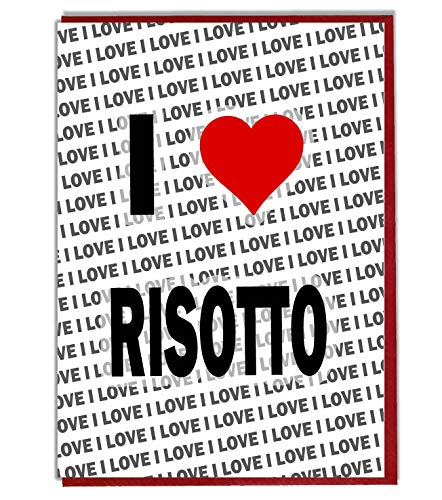 I Love Risotto Greeting Card - Birthday Card - Ladies - Mens - Daughter - Son - Friend - Husband - Wife - Brother - Sister