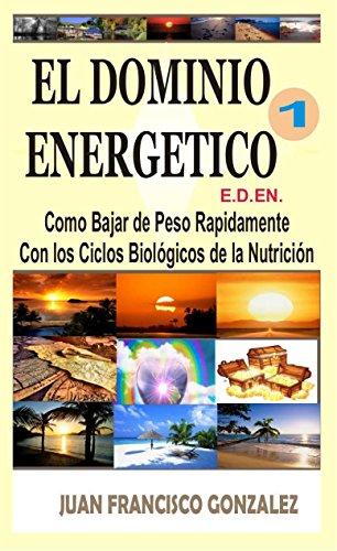 EL DOMINIO ENERGÉTICO 1: Cómo Bajar de Peso Rápidamente con los Ciclos Biológicos de la
