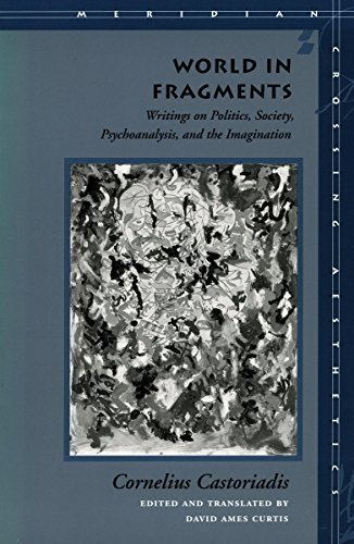 World in Fragments: Writings on Politics, Society, Psychoanalysis, and the Imagination (Meridian - Crossing Aesthetics) by Castoriadis, Cornelius (1997) Paperback