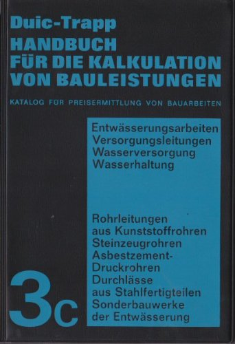 Handbuch für die Kalkulation von Bauleistungen. Bd. 3. Entwässerungsarbeiten, Versorgungsleitungen, Wasserversorgung, Wasserhaltung?T. C. ... Sonderbauwerke der Entwässerung