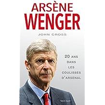 Arsène Wenger : 20 ans dans les coulisses d'Arsenal
