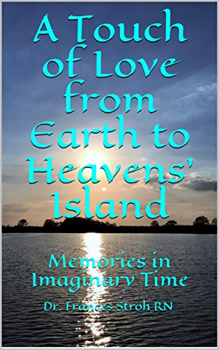 A Touch of Love from Earth to Heavens' Island: Memories in Imaginary Time (English Edition)