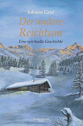 Der andere Reichtum: Eine spirituelle Geschichte (Fischer & Fischer Medien)