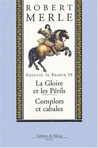 Fortune de France, tome VI : La Gloire et les Périls, Complots et cabales
