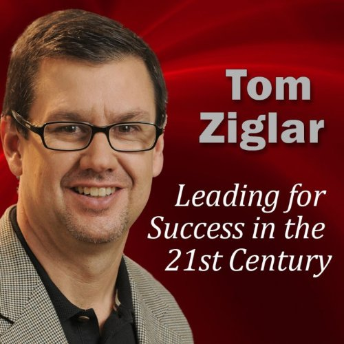 Leading for Success in the 21st Century: Leveraging the Latest Communications Technology [Clean] (Ziglar Tom)
