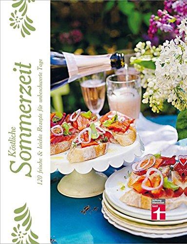 Köstliche Sommerzeit: 120 frische & leichte Rezepte für unbeschwerte Tage (Low-stiftung)