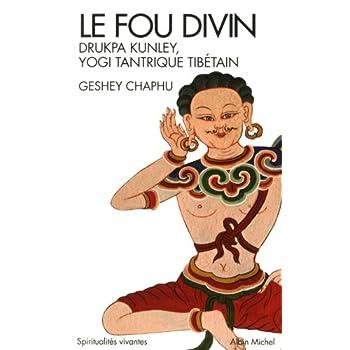 Le Fou divin: Drukpa Kunley - Yogi tantrique tibétain
