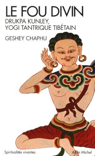 Le Fou divin: Drukpa Kunley - Yogi tantrique tibétain par Geshey Chaphu