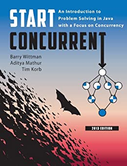 Start Concurrent: An Introduction to Problem Solving in Java with a Focus on Concurrency by [Wittman, Barry, Mathur, Aditya, Korb, Tim]