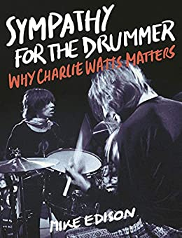 Sympathy for the Drummer: Why Charlie Watts Matters (English Edition) van [Edison, Mike]