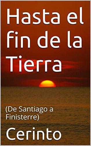Hasta el fin de la Tierra: (De Santiago a Finisterre) por Cerinto