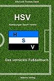 HSV - Hamburger Sportverein: Das verrückte Fußballbuch