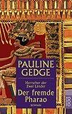 Der fremde Pharao (Herrscher der Zwei Länder, Band 1) - Pauline Gedge
