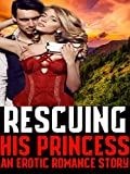 Rescuing His Princess An Erotic Romance Story