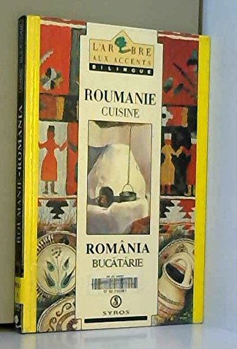 ROUMANIE CUISINE : ROMANIA BUCATARIE. Edition bilingue français-roumain