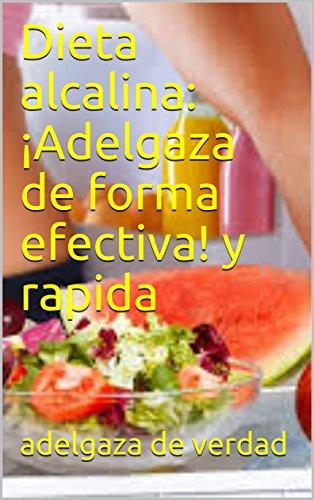 Dieta alcalina: ¡Adelgaza de forma efectiva! y rapida (Spanish Edition)