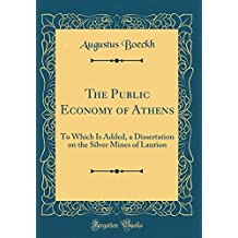 The Public Economy of Athens: To Which Is Added, a Dissertation on the Silver Mines of Laurion (Classic Reprint)