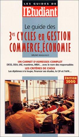 Le Guide des 3e cycles en gestion commerce, économie, édition 2000