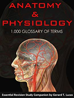 Anatomy & Physiology Essential Revision Study Companion - 1,000 Glossary of Terms by [T. Lucas, Gerard]