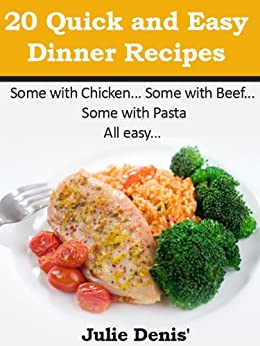 20 Quick and Easy Dinner Recipes (Quick and Easy Recipes Book 1) (English Edition) von [Denis', Julie]