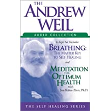 The Andrew Weil Audio Collection: Breathing: The Master Key to Self Healing/Meditation for Optimum Health