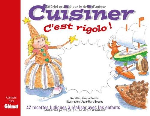 Cuisiner c'est rigolo ! : 47 recettes ludiques à réaliser avec les enfants