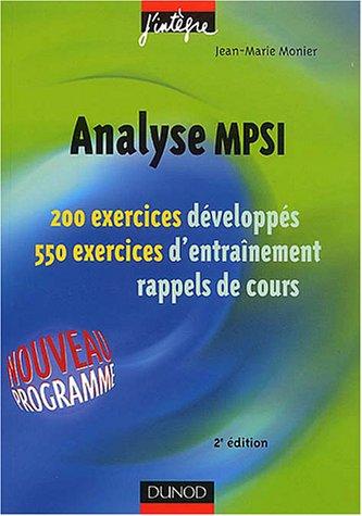 Analyse MPSI - 200 Exercices Dvelopps - 500 Exercices d'Entrainement Rappels de cours