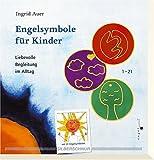 Engelsymbole für Kinder. Liebevolle Begleitung im Alltag - Ingrid Auer