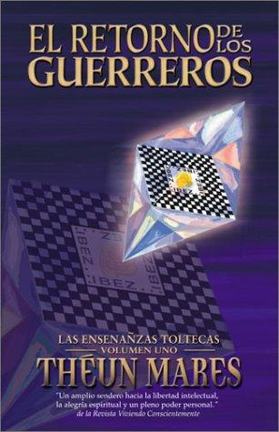 El Retorno De Los Guerreros: Vol 1: Las Ense Anzas Toltecas (Las Ensenansas Toltecas)
