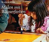 Malen mit Wasserfarben (Werkbücher für Kinder, Eltern und Erzieher) - Brunhild Müller