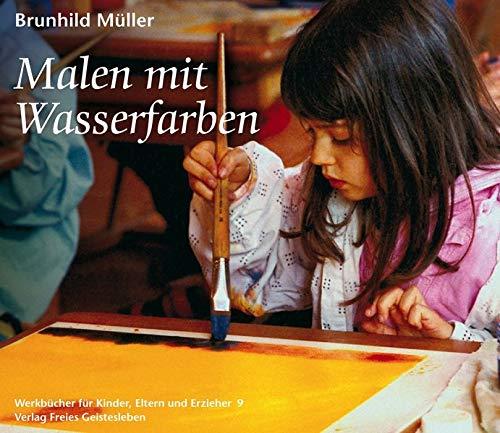 Malen mit Wasserfarben (Werkbücher für Kinder, Eltern und Erzieher)