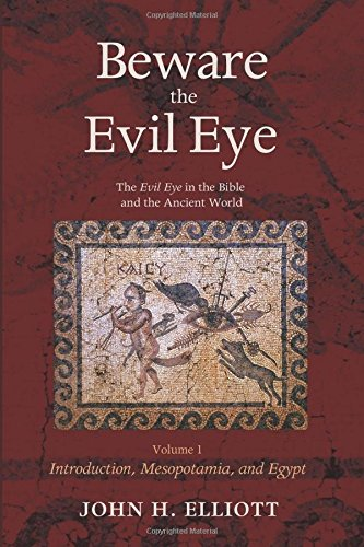 Download Best Sellers eBook Beware the Evil Eye Volume 1: The Evil Eye in the Bible and the Ancient World-Introduction, Mesopotamia, and Egypt RTF