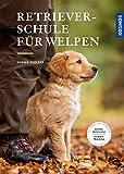 Retrieverschule für Welpen: Grunderziehung, Dummy-Training (German Edition)