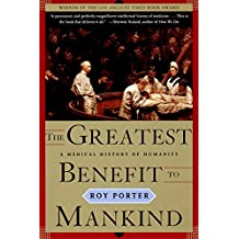 The Greatest Benefit to Mankind: A Medical History of Humanity (Norton History of Science)